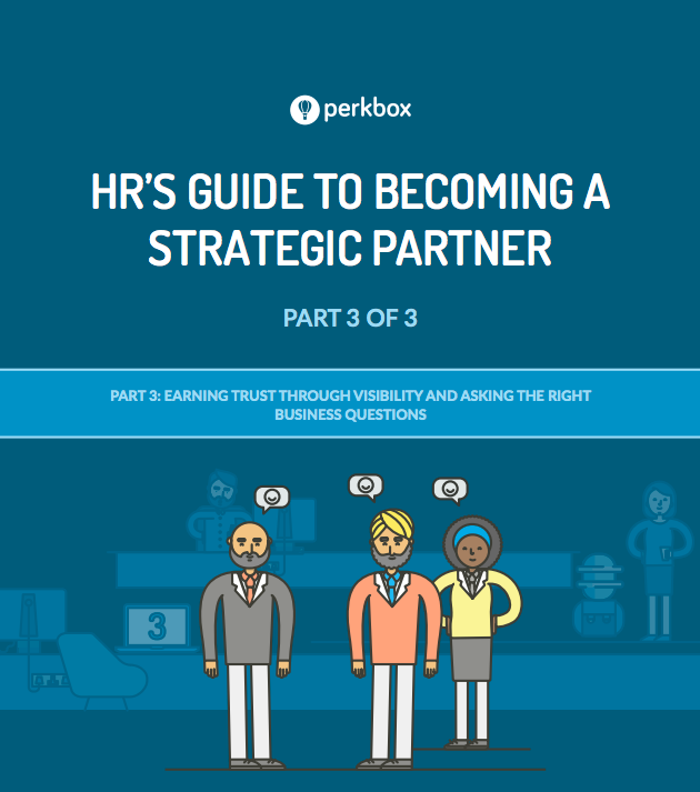 HR's Guide To Becoming A Strategic Partner Part 3: Earning Trust Through Visibility and Asking the Right Business Questions
