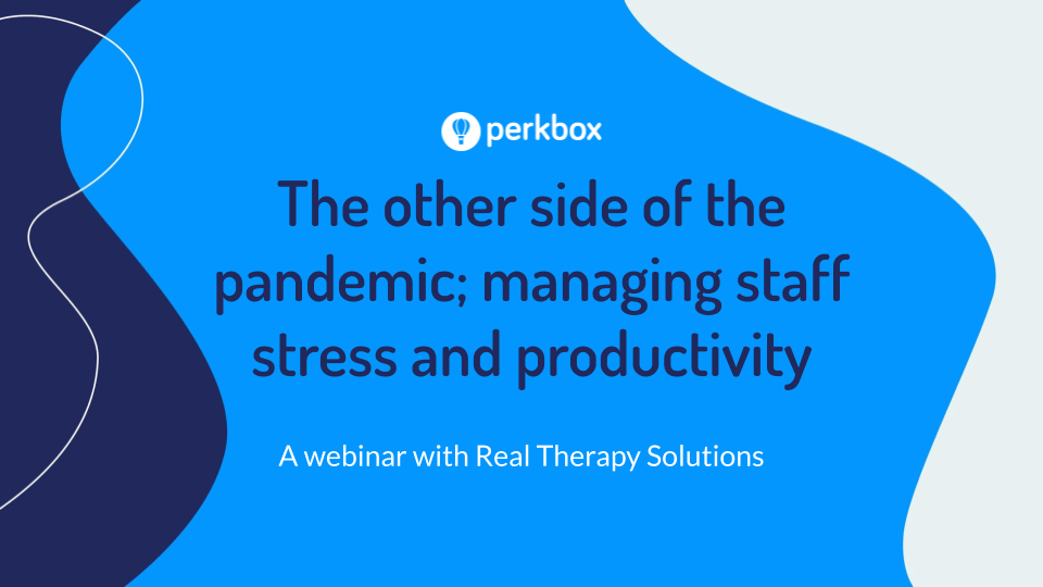 The other side of the pandemic – managing staff stress and productivity